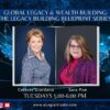Global Legacy & Wealth Building – Series: Legacy Building Blueprint